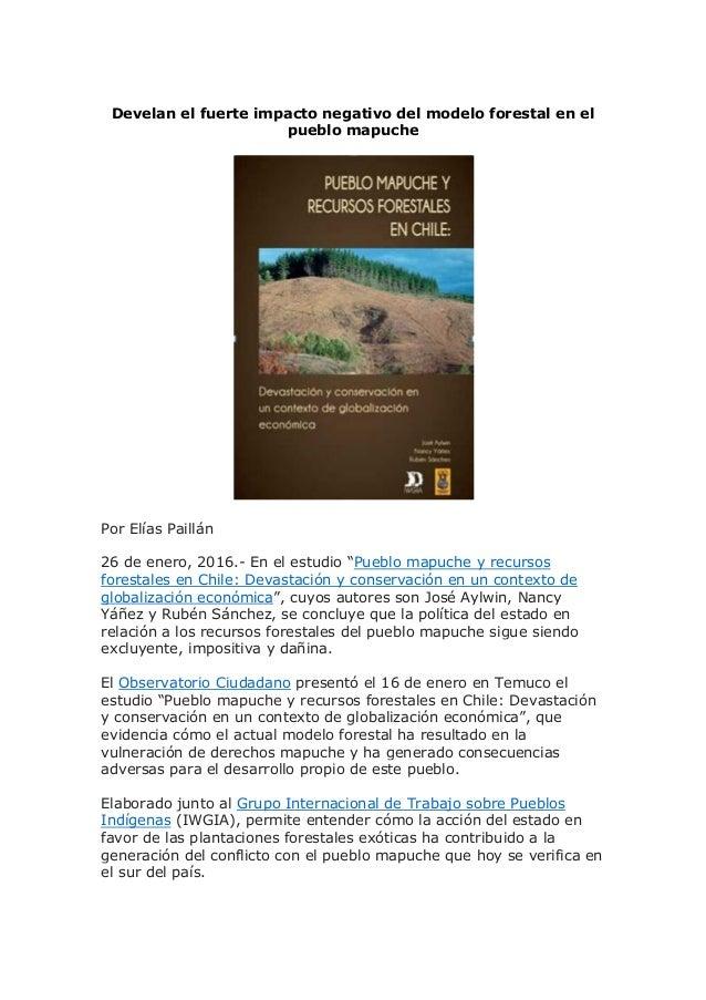 Develan el fuerte impacto negativo del modelo forestal en el pueblo mapuche  Por Elías Paillán 26 de enero, 2016.- En el e...
