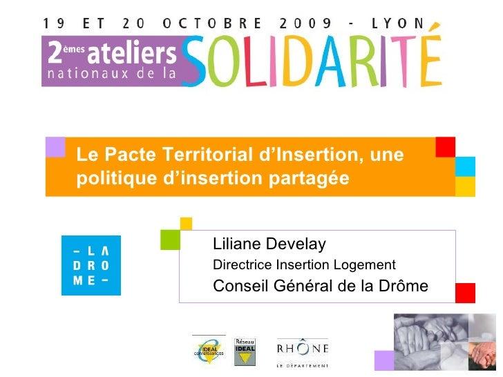 Liliane Develay  Directrice Insertion Logement Conseil Général de la Drôme Le Pacte Territorial d'Insertion, une politique...