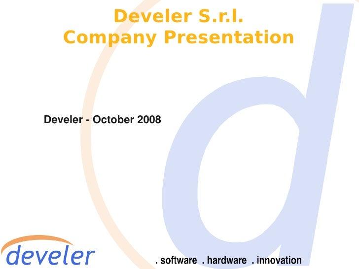 Develer S.r.l.    Company Presentation    Develer - October 2008