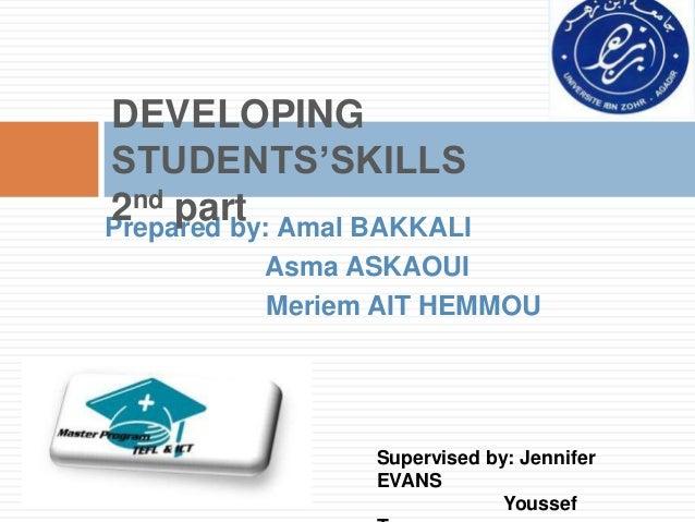 DEVELOPINGSTUDENTS'SKILLS2nd part Amal BAKKALIPrepared by:         Asma ASKAOUI         Meriem AIT HEMMOU               Su...