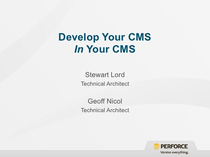 Develop Your CMS  In Your CMS    Stewart Lord   Technical Architect     Geoff Nicol   Technical Architect
