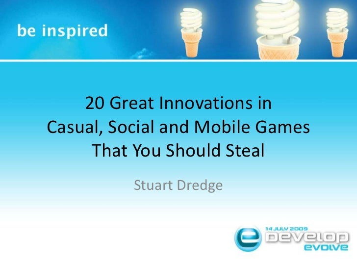 20 Great Innovations in Casual, Social and Mobile Games That You Should Steal<br />Stuart Dredge<br />