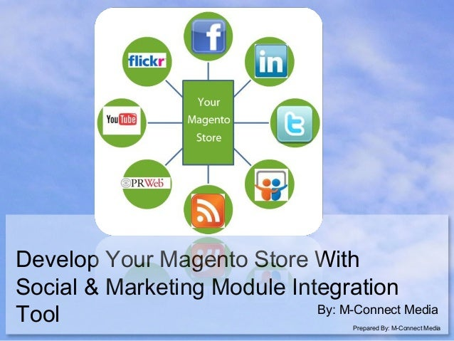 Develop Your Magento Store With Social & Marketing Module Integration By: M-Connect Media Tool  Prepared By: M-Connect Med...
