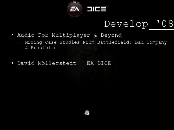 Develop '08 <ul><li>Audio For Multiplayer & Beyond </li></ul><ul><ul><li>Mixing Case Studies From Battlefield: Bad Company...