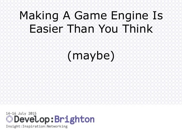 Making A Game Engine Is Easier Than You Think (maybe)