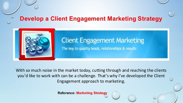 Develop a Client Engagement Marketing StrategyWith so much noise in the market today, cutting through and reaching the cli...
