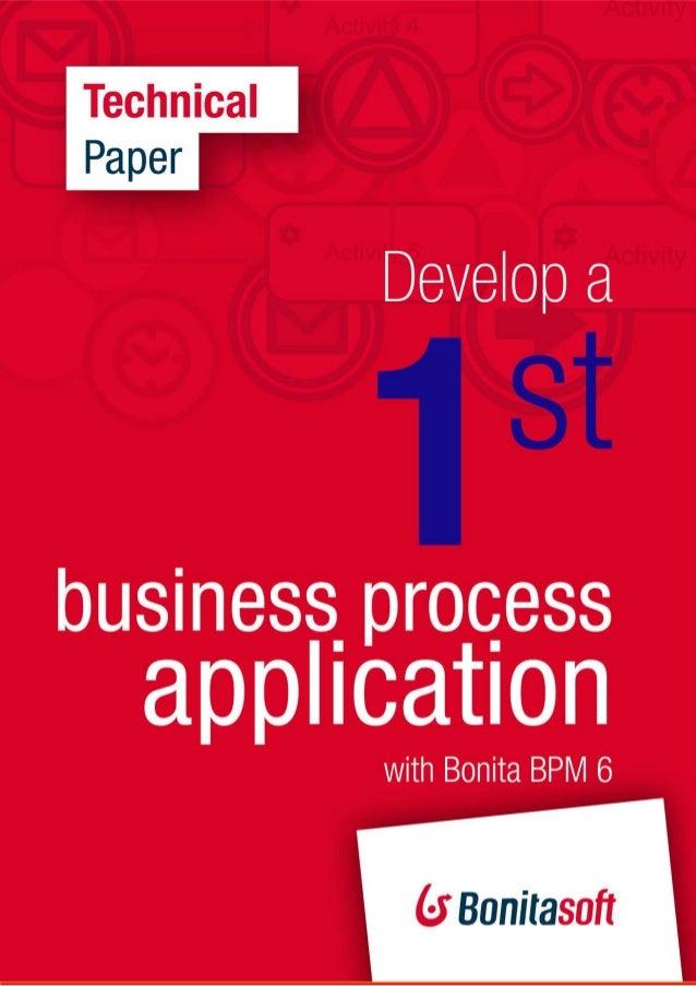 DEVELOP A FIRST BUSINESS PROCESS APPLICATION   Develop a first business process application with Bonita BPM 6 by Raphaël...