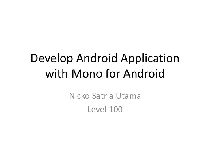 Develop Android Application  with Mono for Android      Nicko Satria Utama          Level 100