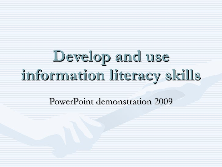 Develop and use information literacy skills PowerPoint demonstration 2009