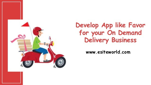 Develop App like Favor for your On Demand Delivery Business www.esiteworld.com