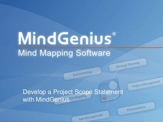 All rights reserved worldwide. Copyright © 2013 MindGenius Ltd.Develop a Project Scope Statementwith MindGenius