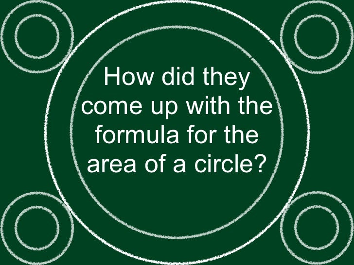 How did theycome up with the formula for thearea of a circle?