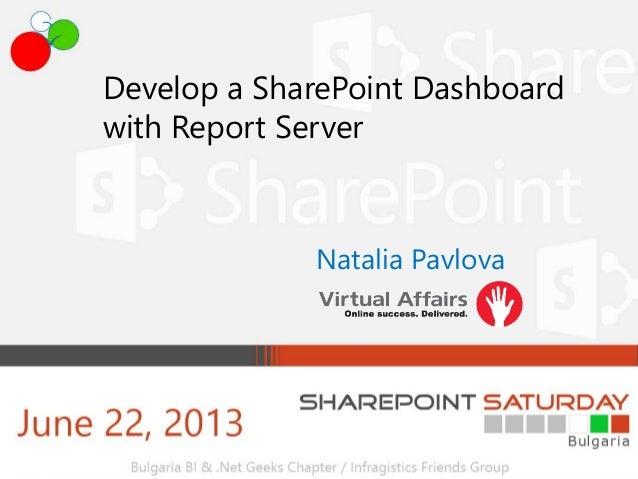 Develop a SharePoint Dashboardwith Report ServerNatalia Pavlova
