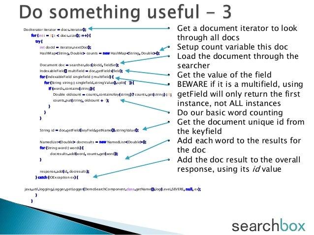DocIterator iterator = docs.iterator();for (int i = 0; i < docs.size(); i++) {try {int docId = iterator.nextDoc();HashMap<...