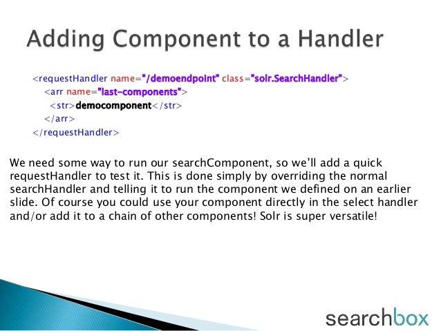 "<requestHandler name=""/demoendpoint"" class=""solr.SearchHandler""><arr name=""last-components""><str>democomponent</str></arr>..."