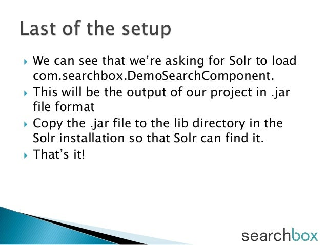  We can see that we're asking for Solr to loadcom.searchbox.DemoSearchComponent. This will be the output of our project ...