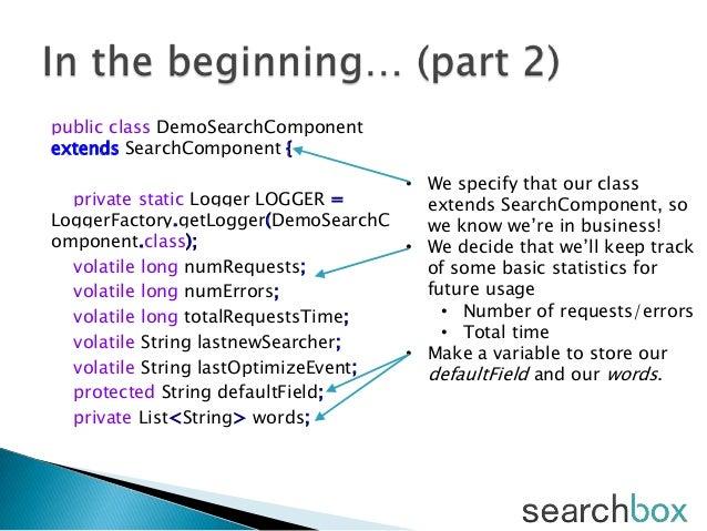 public class DemoSearchComponentextends SearchComponent {private static Logger LOGGER =LoggerFactory.getLogger(DemoSearchC...