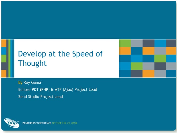 Develop at the Speed of Thought<br />By Roy Ganor<br />Eclipse PDT (PHP) & ATF (Ajax) Project Lead<br />Zend Studio Projec...
