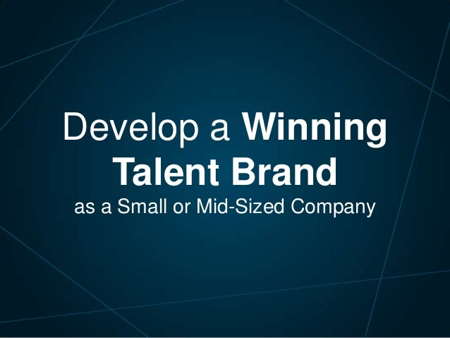 Develop a Winning Talent Brand as a Small or Mid-Sized Company