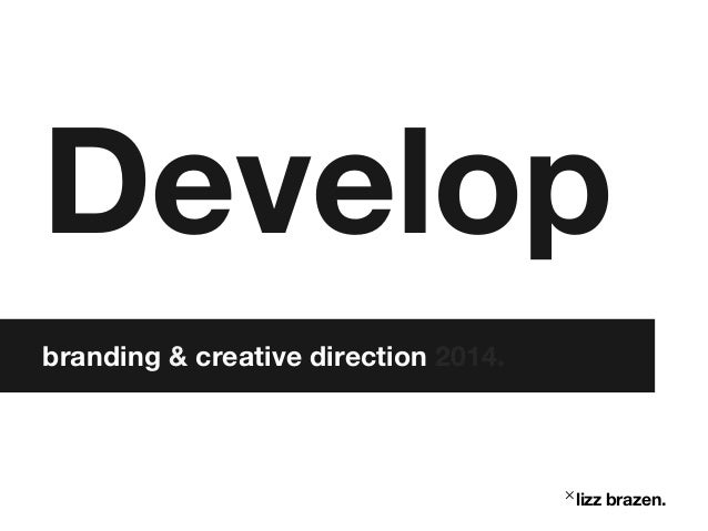 Develop branding & creative direction 2014.  ˟lizz brazen.