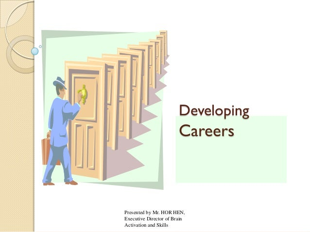 Developing  Careers  Presented by Mr. HOR HEN, Executive Director of Brain Activation and Skills