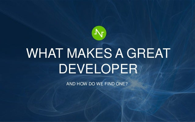 Copyright 2015 Tendril, Inc. All rights reserved. WHAT MAKES A GREAT DEVELOPER AND HOW DO WE FIND ONE?