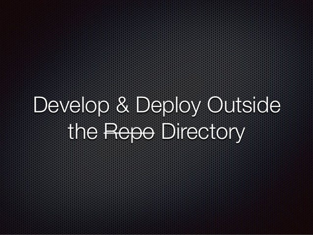 Develop & Deploy Outside the Repo Directory
