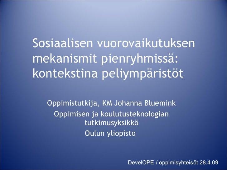 Oppimistutkija, KM Johanna Bluemink Oppimisen ja koulutusteknologian tutkimusyksikkö Oulun yliopisto  Sosiaalisen vuorovai...