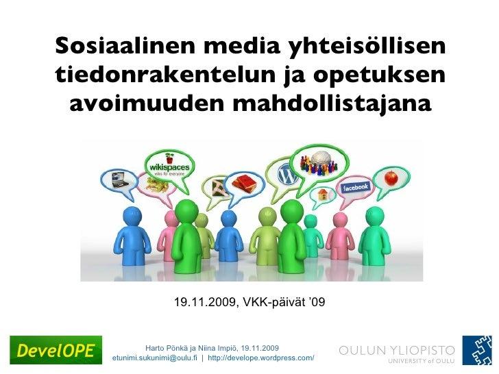 Sosiaalinen media yhteisöllisen tiedonrakentelun ja opetuksen avoimuuden mahdollistajana 19.11.2009, VKK-päivät '09