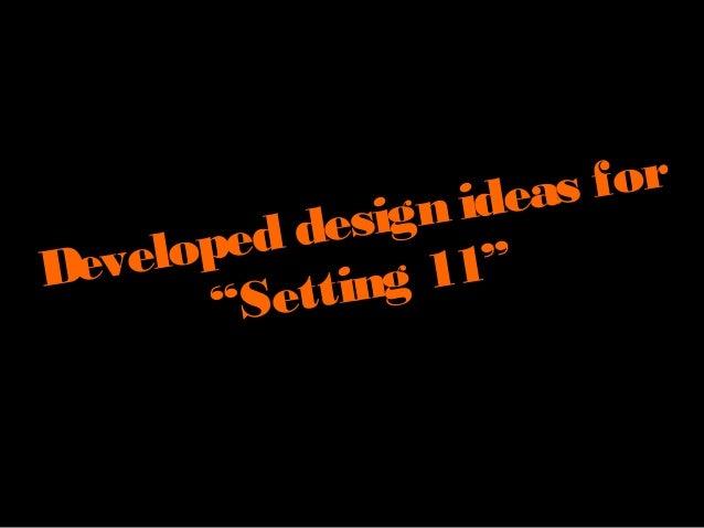 """Developed design ideas for """"Setting 11"""""""