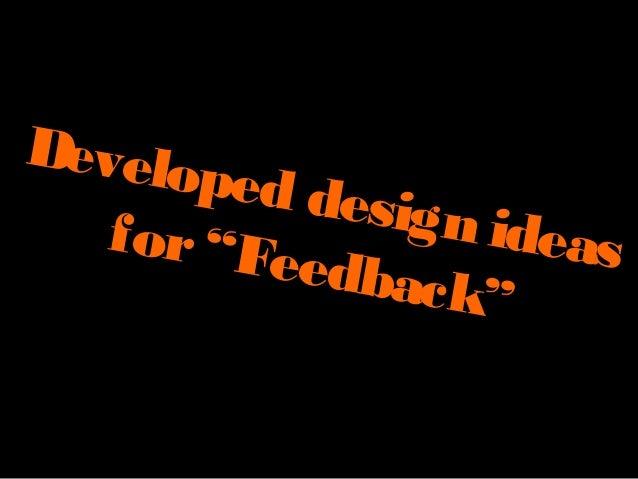 "Developed design ideasfor""Feedback"""