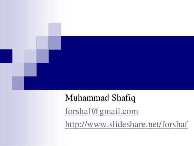 Muhammad Shafiq forshaf@gmail.com http://www.slideshare.net/forshaf