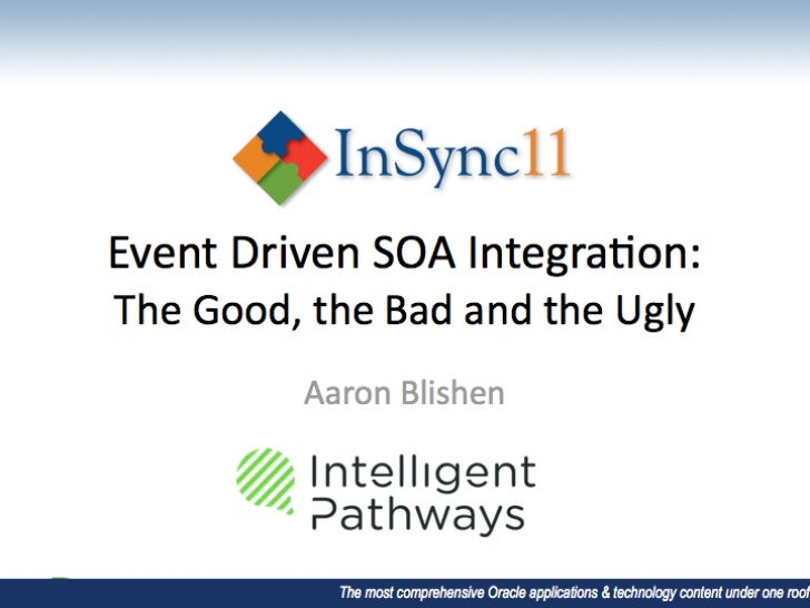 Developer and Fusion Middleware 2 _ Aaron Blishen _ Event driven SOA Integration - The good the bad and the ugly.pdf
