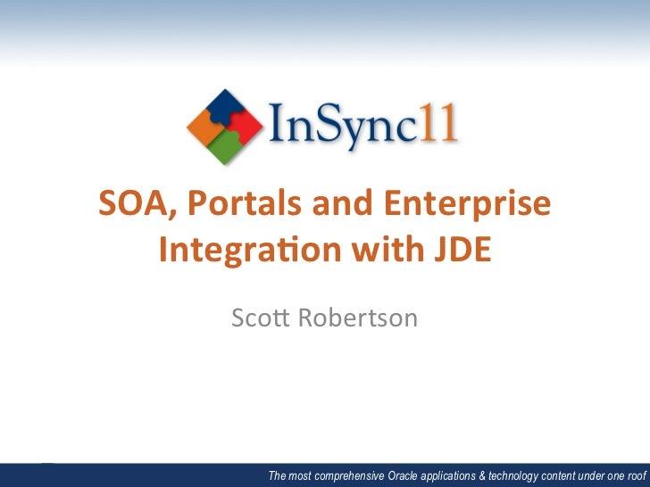 SOA, Portals and Enterprise    Integra5on with JDE            Sco$ Robertson               The most comp...