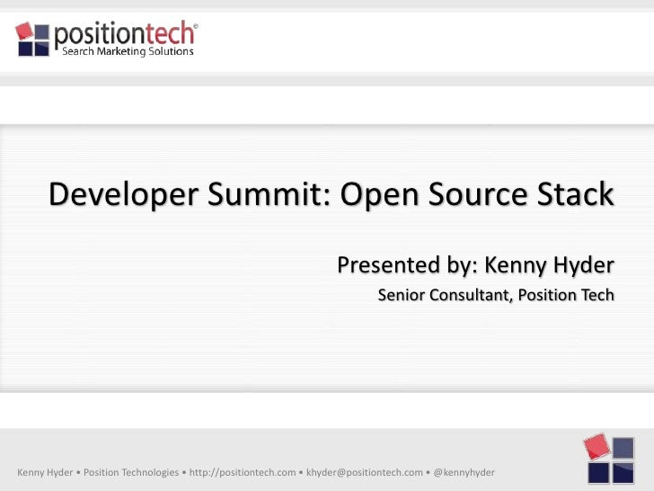 Developer Summit: Open Source Stack<br />Presented by: Kenny Hyder<br />Senior Consultant, Position Tech<br />Kenny Hyder ...