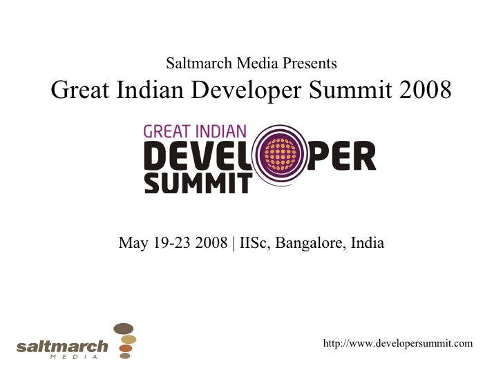 Saltmarch Media Presents Great Indian Developer Summit 2008 May 19-23 2008 | IISc, Bangalore, India http://www.developersu...