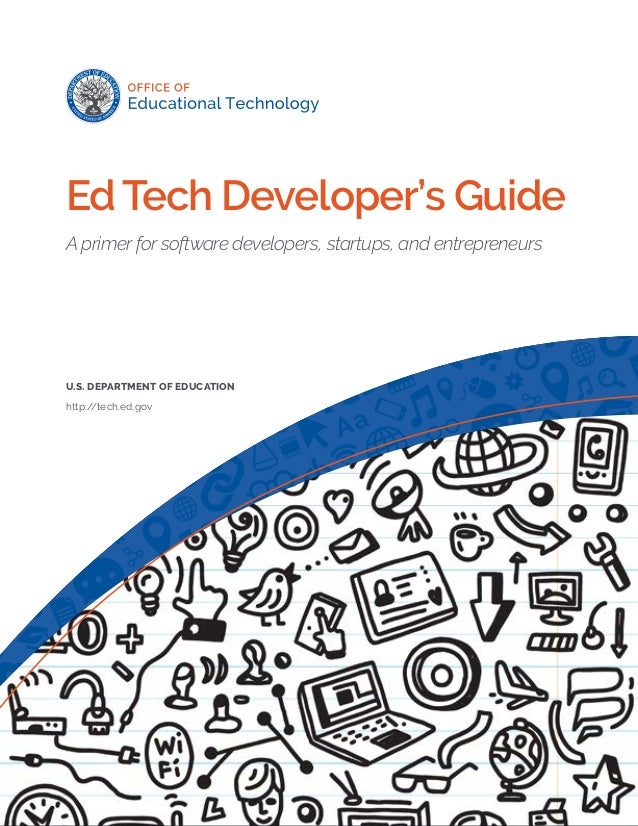 1 Ed Tech Developer's Guide A primer for software developers, startups, and entrepreneurs U.S. DEPARTMENT OF EDUCATION htt...