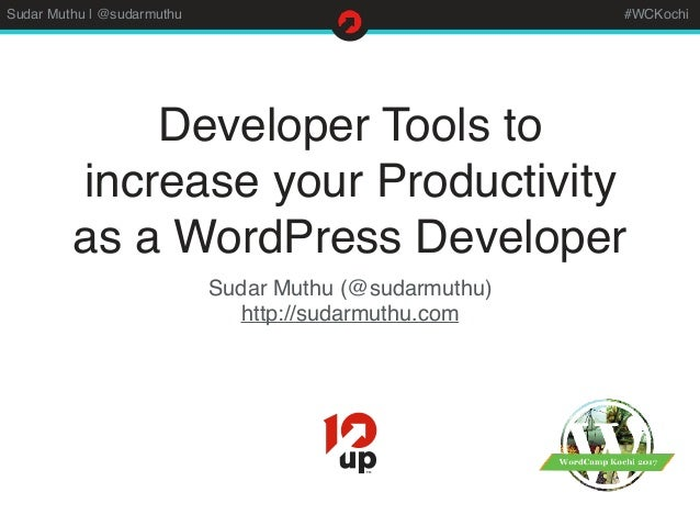 Sudar Muthu | @sudarmuthu #WCKochi Developer Tools to increase your Productivity as a WordPress Developer Sudar Muthu (@su...