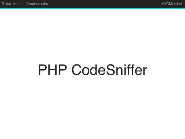 Sudar Muthu | @sudarmuthu #WCMumbai PHP CodeSniffer