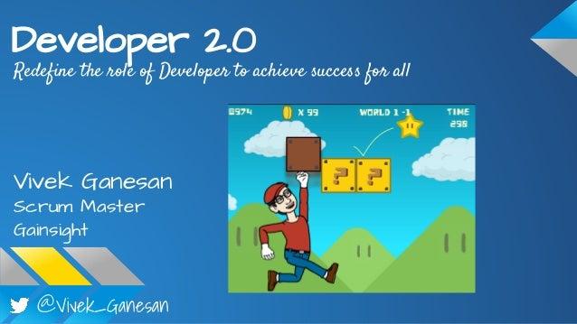 @Vivek_Ganesan Developer 2.0 Redefine the role of Developer to achieve success for all Vivek Ganesan Scrum Master Gainsight