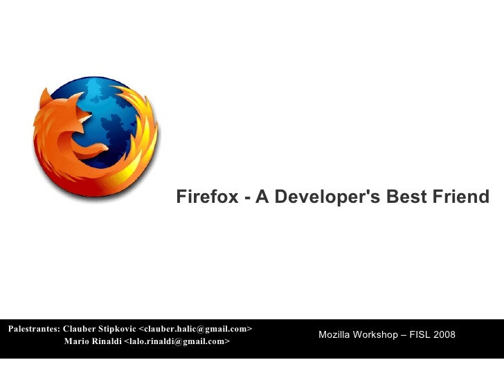 Palestrantes: Clauber Stipkovic <clauber.halic@gmail.com>   Mario Rinaldi <lalo.rinaldi@gmail.com> Mozilla Workshop – FISL...