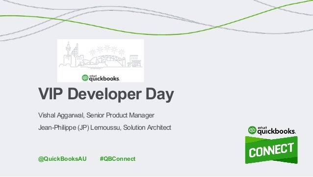 Vishal Aggarwal, Senior Product Manager Jean-Philippe (JP) Lemoussu, Solution Architect VIP Developer Day #QBConnect@Quick...