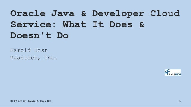 Oracle Java & Developer Cloud Service: What It Does & Doesn't Do Harold Dost Raastech, Inc. CC BY 3.0 US, Harold A. Dost I...