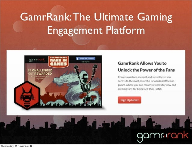 GamrRank: The Ultimate Gaming                   Engagement PlatformWednesday, 21 November, 12