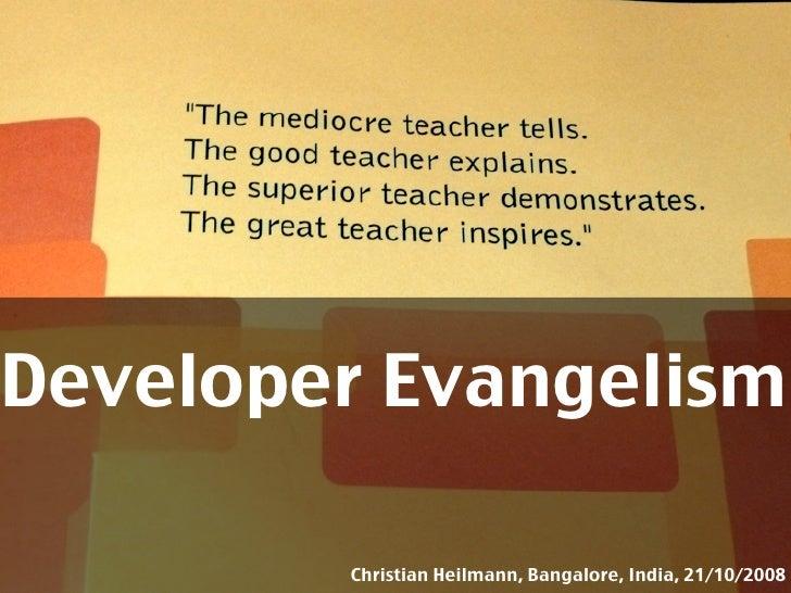 Developer Evangelism          Christian Heilmann, Bangalore, India, 21/10/2008