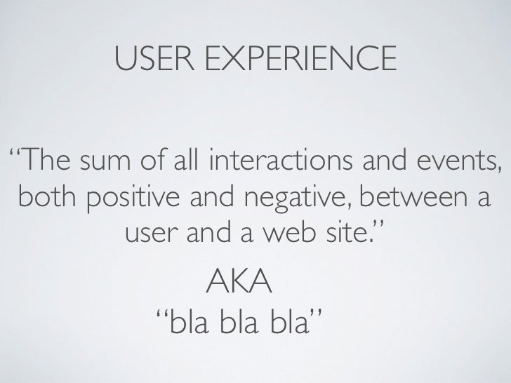 """USER EXPERIENCE""""The sum of all interactions and events, both positive and negative, between a        user and a web site.""""..."""