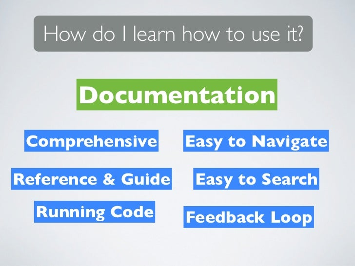 How do I learn how to use it?       Documentation Comprehensive      Easy to NavigateReference & Guide    Easy to Search  ...