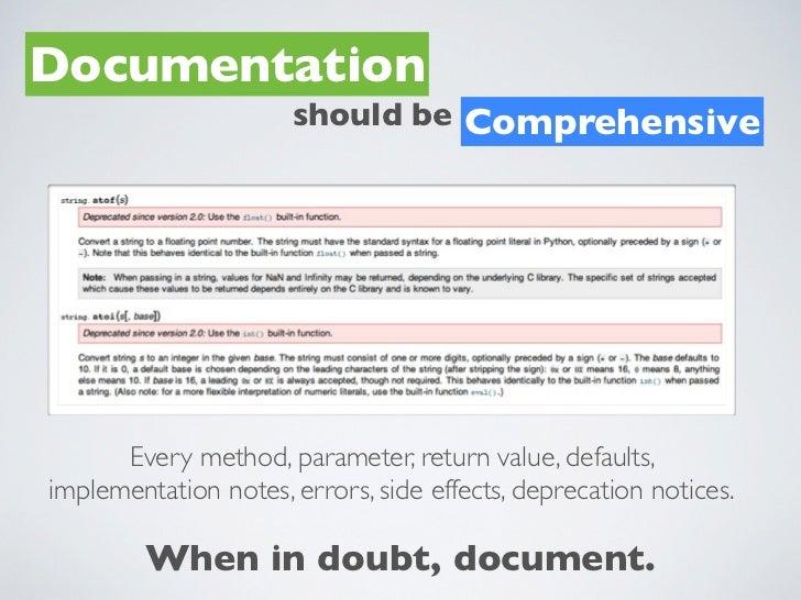 Documentation                      should be Comprehensive      Every method, parameter, return value, defaults,implementa...