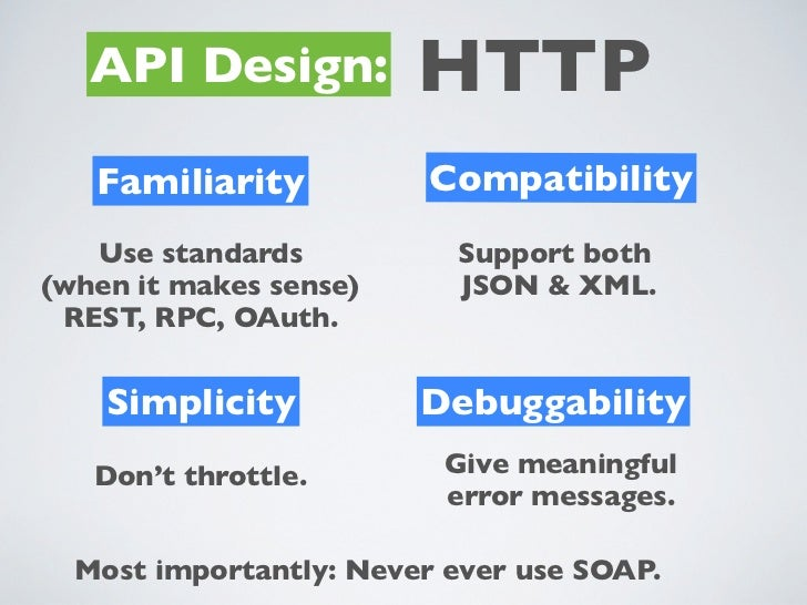 API Design:          HTTP   Familiarity           Compatibility   Use standards          Support both(when it makes sense)...