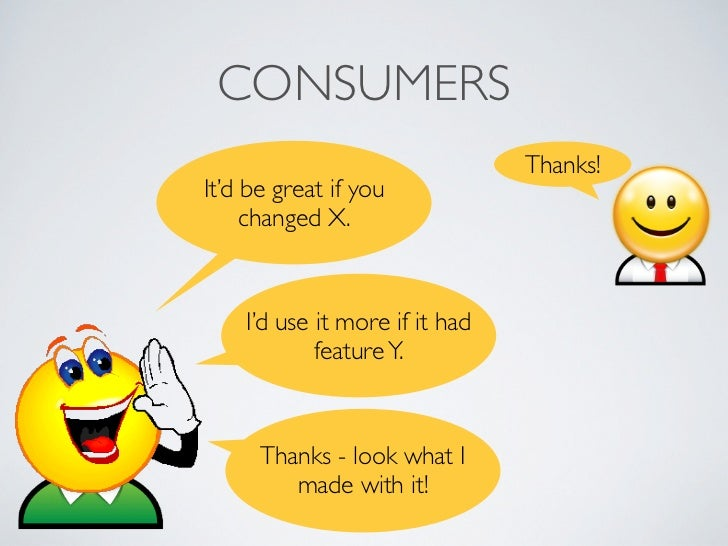 CONSUMERS                                Thanks!It'd be great if you     changed X.    I'd use it more if it had          ...